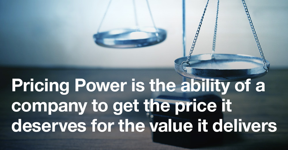 Pricing Power is the ability of a company to get the price it deserves for the value it delivers